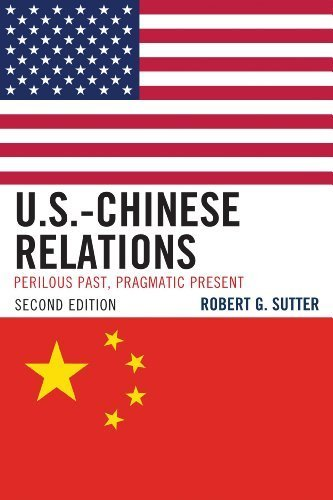 U.S.-Chinese Relations: Perilous Past, Pragmatic Present by Sutter, Robert G. (2013) Paperback