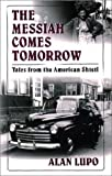 img - for The Messiah Comes Tomorrow: Tales from the American Shtetl by Alan Lupo (2000-11-28) book / textbook / text book