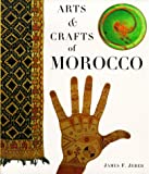 Arts and Crafts of Morocco, James F. Jereb, 0811811573