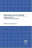 Physician Heal Thyself : Medical Practitioner of Eighteenth-Century New York, Nolosco, Marynita A., 082042580X