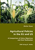 Agricultural Policies in the Eu and Us- a Comparison of Policy Objectives and Their Realization, Dieter Haas, 3836411261