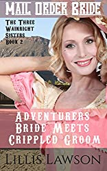 Mail Order Bride: Adventurers Bride Meets Crippled Groom: A Clean Historical Victorian Western Romance (The Three Wainright Sisters Looking For Love, Book 2)