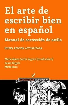El arte de escribir bien el español: manual de correccion y estilo ...
