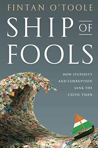 Ship of Fools: How Stupidity and Corruption Sank the Celtic Tiger