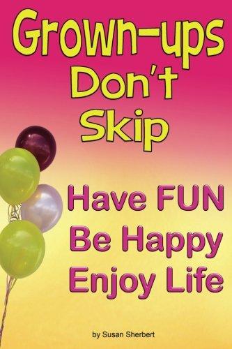 Download Grown-ups Don't Skip: Have FUN Be Happy Enjoy Life pdf epub