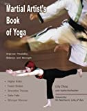 The Martial Artists Book of Yoga: Improve Flexibility, Balance and Strength for Higher Kicks, Faster Strikes, Smoother Throws, Safer Falls, and Stronger Stances
