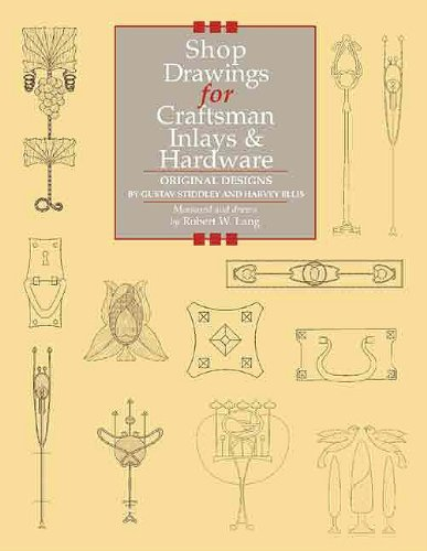 Shop Drawings for Craftsman Inlays & Hardware: Original Designs by Gustav Stickley and Harvey Ellis (Shop Drawings (Style Inlay)