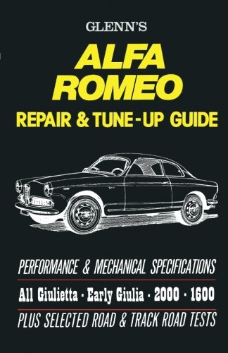 Glenn's Alfa Romeo Repair & Tune-up Guide: Performance & Mechanical Specifications: All Giulietta, Early Giulia (2000, 1600)