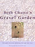 Beth Chatto's Gravel Garden:  Drought-Resistant Planting Through the Year