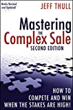 Mastering the Complex Sale : How to Compete and Win When the Stakes are High! Second Edition