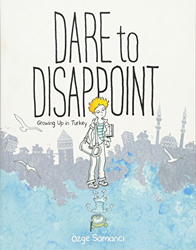 Dare to Disappoint: Growing Up in Turkey PDF