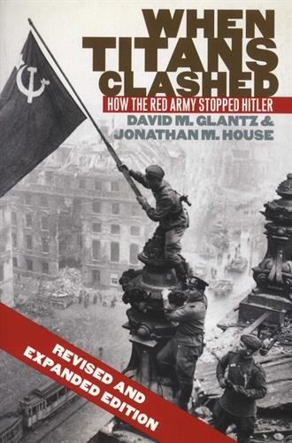 When Titans Clashed: How the Red Army Stopped Hitler (Modern War Studies) ()