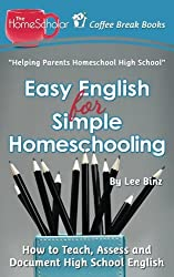Easy English for Simple Homeschooling: How to Teach, Assess, and Document High School English (Coffee Break Books) (Volume 20)