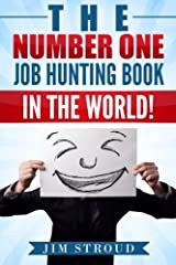 The Number One Job Hunting Book in The World: Job Search Strategies for Unemployed, Underemployed and Unhappily Employed People. by Jim Stroud (2015-03-04) Paperback