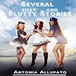 Several Silly and Slutty Stories | Antonia Allupato