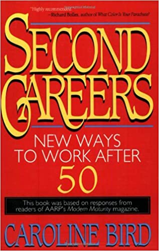 second careers new ways to work after 50 caroline bird