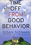 Time off from Good Behavior, Susan Sussman, 0671685171