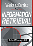 Works as Entities for Information Retrieval (Cataloging & Classification Quarterly)