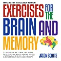 Exercises for the Brain and Memory: 70 Neurobic Exercises & FUN Puzzles to Increase Mental Fitness & Boost Your Brain Juice Today: (Special 2 In 1 Exclusive Edition) Audiobook by Jason Scotts Narrated by Caroline Miller