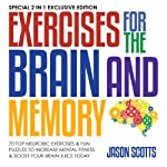 Exercises for the Brain and Memory: 70 Neurobic Exercises & FUN Puzzles to Increase Mental Fitness & Boost Your Brain Juice Today: (Special 2 In 1 Exclusive Edition) | Jason Scotts