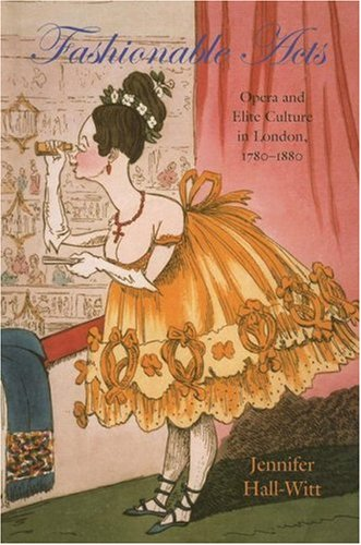 Fashionable Acts: Opera and Elite Culture in London, 1780-1880 (Becoming Modern: New Nineteenth-Century Studies) PDF