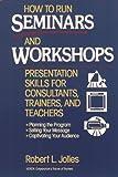 How to Run Seminars and Workshops, Robert Jolles, 0471594776