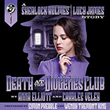 Death at the Diogenes Club: The Sherlock Holmes and Lucy James Mysteries, Book 6 Audiobook by Anna Elliott, Charles Veley Narrated by Simon Prebble, Wendy Tremont King