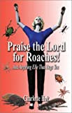 Praise the Lord for Roaches!, Charlotte Holt, 1591298881