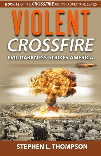 Violent Crossfire: Evil Darkness Strikes America (Crossfire Action Adventure Series) (Volume 12) PDF