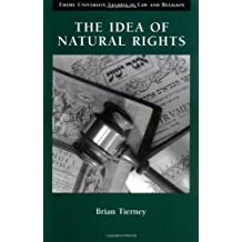 The Idea of Natural Rights: Studies on Natural Rights, Natural Law, and Church Law 1150 - 1625 (Emory University Studies in Law and Religion)