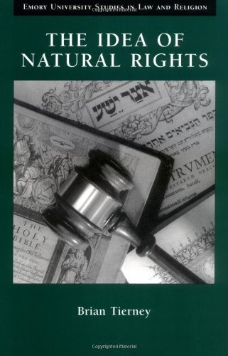 The Idea of Natural Rights: Studies on Natural Rights, Natural Law, and Church Law 1150 - 1625 (Emory University Studies in Law and - Church Natural