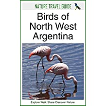 Nature Travel Guide: Birds of North West Argentina