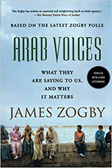 Arab Voices: What They Are Saying to Us, and Why it Matters by James Zogby (2012-01-03)