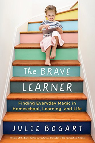 The Brave Learner: Finding Everyday Magic in Homeschool, Learning, and Life cover