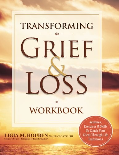 Transforming Grief & Loss Workbook: Activities, Exercises & Skills to Coach Your Client Through Life