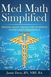Med Math Simplified - Second Edition: New and Improved Dosing Math Tips & Tricks for Students, Nurses, and Paramedics