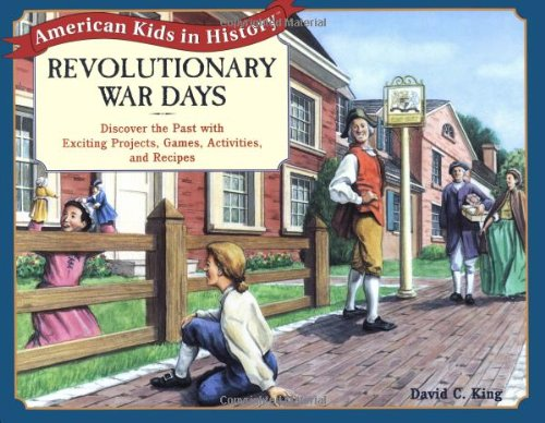 Revolutionary War Days: Discover the Past with Exciting Projects, Games, Activities, and Recipes
