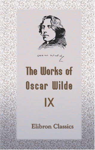 Download The Works of Oscar Wilde: Volume 9: The Importance of Being Earnest. A Trivial Comedy for Serious People PDF