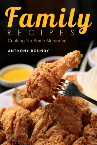 Family Recipes: Cooking Up Some Memories by Anthony Boundy