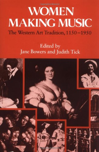 Women Making Music: The Western Art Tradition, 1150-1950 by University of Illinois Press