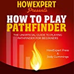 How to Play Pathfinder: The Unofficial Guide to Playing Pathfinder for Beginners |  HowExpert Press,Jody Cummings