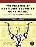 The Practice of Network Security Monitoring: Understanding Incident Detection and Response