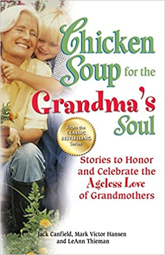 Gratis bøger til ipod download Chicken Soup for the Grandma's Soul: Stories to Honor and Celebrate the Ageless Love of Grandmothers PDF iBook by Jack Canfield
