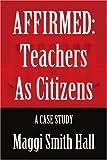 img - for AFFIRMED: Teachers as Citizens: A Case Study book / textbook / text book