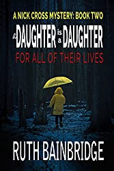 A Daughter Is A Daughter For All Of Their Lives: Book Two: The Nick Cross Mysteries
