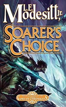 Soarer's Choice: The Sixth Book of the Corean Chronicles Kindle Edition by L. E. Modesitt Jr. (Author)