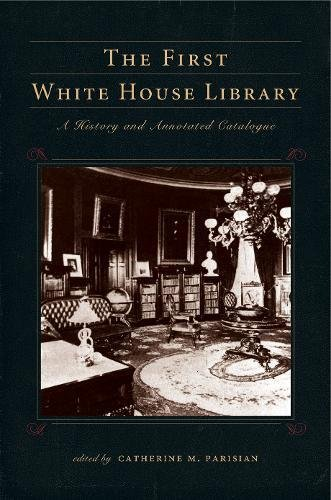 The First White House Library (Penn State Series in the History of the Book)