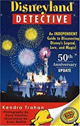 Disneyland Detective: An Independent Guide to Discovering Disney's Legend, Lore, & Magic.