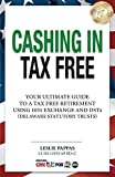 Cashing In Tax Free: Your Ultimate Guide to a Tax Free Retirement Using 1031 Exchange and Delaware Statutory Trusts (DSTs)