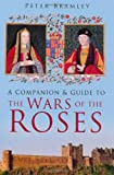 A Companion and Guide to the Wars of the Roses, Peter Bramley, 0752463365